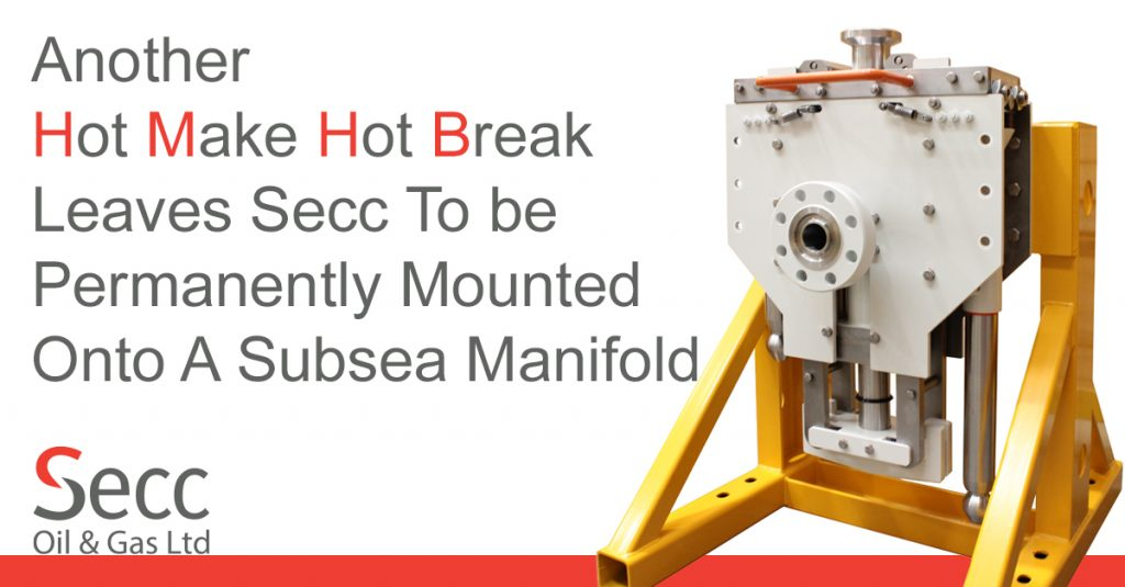 Another Hot Make Hot Break Leaves Secc to be Permanently Mounted Onto a Subsea Manifold